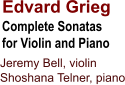 Edvard Grieg  Complete Sonatas  for Violin and Piano Jeremy Bell, violin  Shoshana Telner, piano